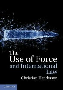 The Use of Force and International Law by Christian Henderson 9781107692008