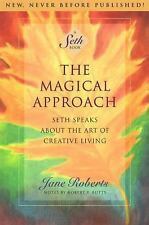 The Magical Approach : Seth Speaks about the Art of Creative Living by Jane...