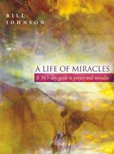 NEW A Life of Miracles : 365-Day Guide to Prayer and Miracles by Bill Johnson...