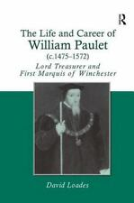 The Life and Career of William Paulet (c.1475-1572): Lord Treasurer and First Ma