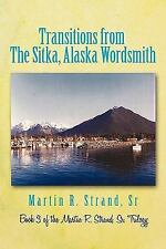 Transitions from the Sitka, Alaska Wordsmith : Book 3 of the Martin R....