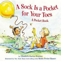 A Sock Is a Pocket for Your Toes: A Pocket Book by Elizabeth Garton Scanlon