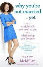 Why You're Not Married . . . Yet: The Straight Talk to get.... by Tracy McMillan