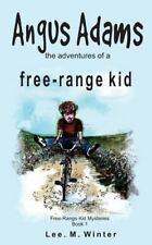 The Free-Range Kid Mysteries: Angus Adams: the Adventures of a Free-Range Kid...