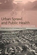 Urban Sprawl and Public Health: Designing, Planning, and Building for Healthy Co