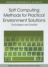 Soft Computing Methods for Practical Environment Solutions : Techniques and...