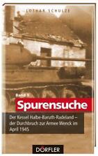 Spurensuche Band 9: Der Kessel Halbe-Baruth-Radeland - der Durchbruch zur Armee Wenck im April 1945 von Lothar Schulze (2012, Kunststoffeinband)