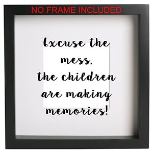 Excuse the mess the children are making memories Box Frame Sticker Quote  Ribba