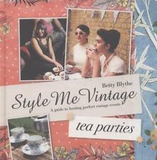 Style Me Vintage: Tea Parties: A Guide to Hosting Perfect Vintage-ExLibrary