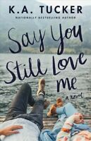 Say You Still Love Me, Paperback by Tucker, K. A., Brand New, Free P&P in the UK