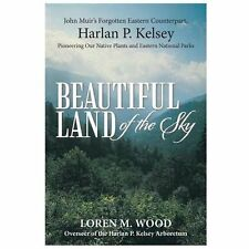 Beautiful Land of the Sky : John Muir's Forgotten Eastern Counterpart, Harlan...