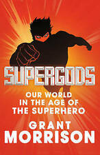 Supergods: Our World in the Age of the Superhero by Grant Morrison (Hardback,...