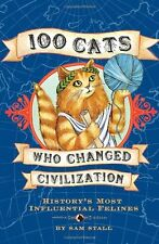 100 Cats Who Changed Civilization: Historys Most Influential Felines by Sam Sta