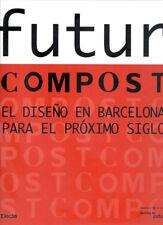 Futur Compost : The Design In Barcelona For The Next Century, 8481562149, Design