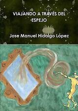 Viajando a Traves Del Espejo by Jose Manuel Hidalgo Lopez (2015, Paperback)