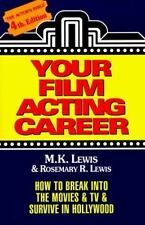 Your Film Acting Career: How to Break into the Movies & TV & Survive in