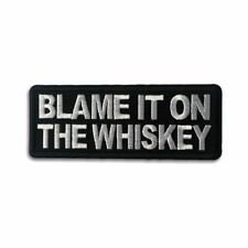 Embroidered Blame it on the Whiskey Sew or Iron on Patch Biker Patch