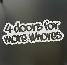 4 doors for more whores sticker Funny drift JDM KDM WRX Truck Car window Bumper