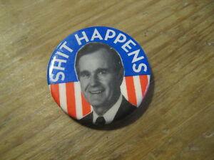 President George H W Bush Sh*t Happens Political Pin