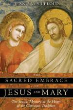 THE SACRED EMBRACE OF JESUS AND MARY - LELOUP, JEAN-YVES/ ROWE, JOSEPH (TRN) - N