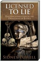 Licensed to Lie Exposing Corruption in the Department of Justice  Sidney Powell