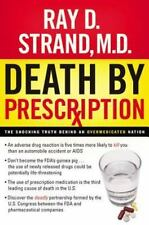 Death by Prescription : The Shocking Truth Behind an Overmedicated Nation by...