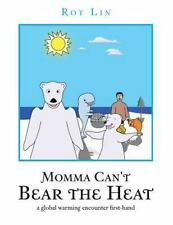 Momma Can't Bear the Heat : A Global Warming Encounter First-Hand by Roy Lin...