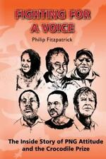 Fighting for a Voice : The Inside Story of PNG Attitude and the Crocodile...