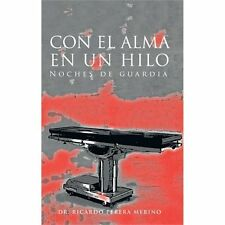 Con el Alma en un Hilo : Noches de Guardia by Ricardo Perera Merino (2011,...
