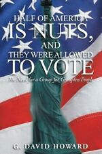 Half of America Is Nuts, and They Were Allowed to Vote : The Need for a Group...