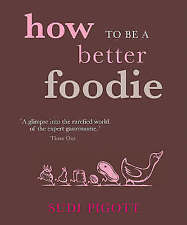 How to Be a Better Foodie, Sudi Pigott, Very Good Book