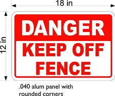 "12"" x 18"" .040 THICKNESS ALUM SIGN FREE SHIPPING DANGER KEEP OFF FENCE"