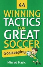 44 Winning Tactics for Great Soccer Goalkeeping: By Hasic, Mirsad