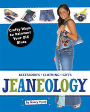 """""""VERY GOOD"""" [ JEANEOLOGY CRAFTY WAYS TO REINVENT YOUR OLD BLUES BY FLYNN, NANCY]"""