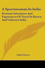 A Sportswoman In India: Personal Adventures And Experiences Of Travel In