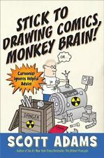 Stick to Drawing Comics, Monkey Brain! : Cartoonist Ignores Helpful Advice by...