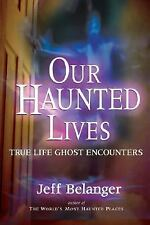 Our Haunted Lives : True Life Ghost Encounters by Jeff Belanger (2006,...