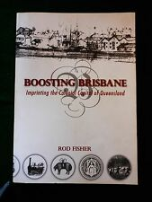 FISHER, Rod. Boosting Brisbane. Imprinting the Colonial Capital of Queensland.