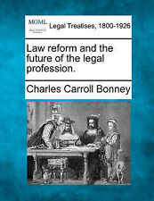 Law reform and the future of the legal profession. by Charles Carroll Bonney