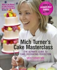 Mich Turner's Cake Masterclass: The Ultimate Guide to Cake De... by Turner, Mich