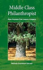 Middle Class Philanthropist: How Anyone Can Leave a Legacy by Gustafson Gervasi