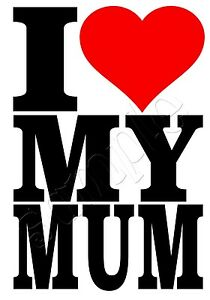 Iron on Transfer MOTHERS DAY I LOVE MY MUM 10x15cm