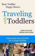 Traveling With Toddlers: Information and Activities for a Happy Holiday (Busy To
