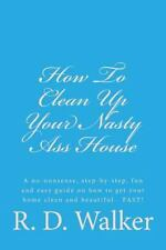 How to Clean up Your Nasty Ass House by R. Walker (2015, Paperback)