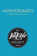 Anniversaries: an Inktober Project : A Sketchbook by Dane Ault (2014, Paperback)