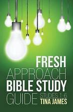 NEW Fresh Approach Bible Study Guide: Studies 1-6 by Tina James