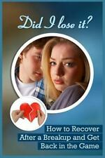 Did I Lose It? : How to Recover after a Breakup and Get Back in the Game by...