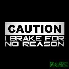 CAUTION I BRAKE FOR NO REASON FUNNY CAR VAN WINDOW DECAL STICKER JDM EURO VAG VW