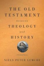 The Old Testament Between Theology and History: A Critical Survey by Lemche: New