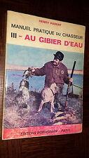 MANUEL PRATIQUE DU CHASSEUR - III - Au gibier d'eau - H. Parent 1972 - Chasse